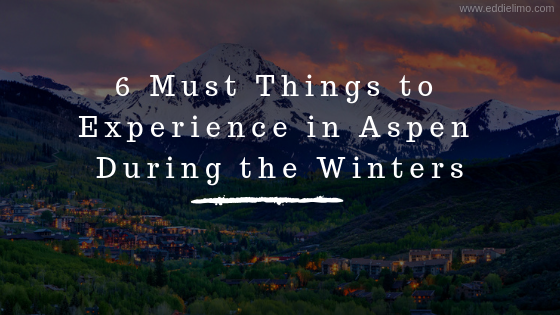6 Must Things to Experience in Aspen During the Winters
